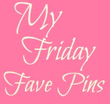 My Friday fave pins