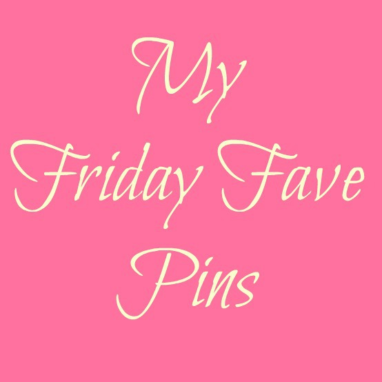 My Friday Fave Pins