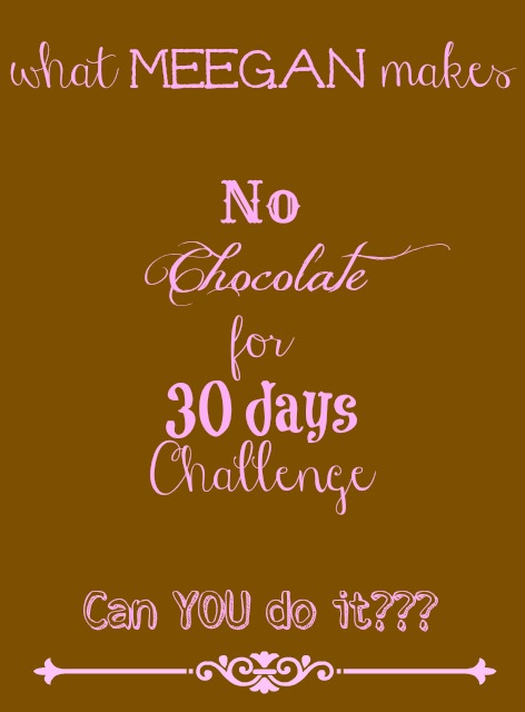 No Chocolate for 30 days