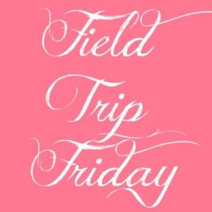 Field Trip Friday