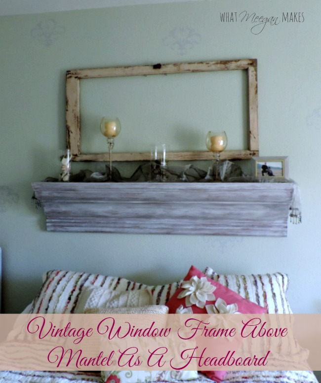 Vintage Window Frame above Mantel as a Headboard