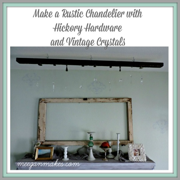 Make a Rustic Chandelier with Hickory Hardware and Vintage Crystals