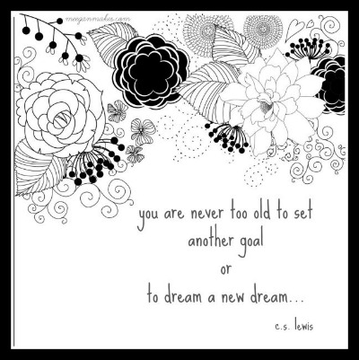 You are never too old to set another goal or to dream a new dream Button