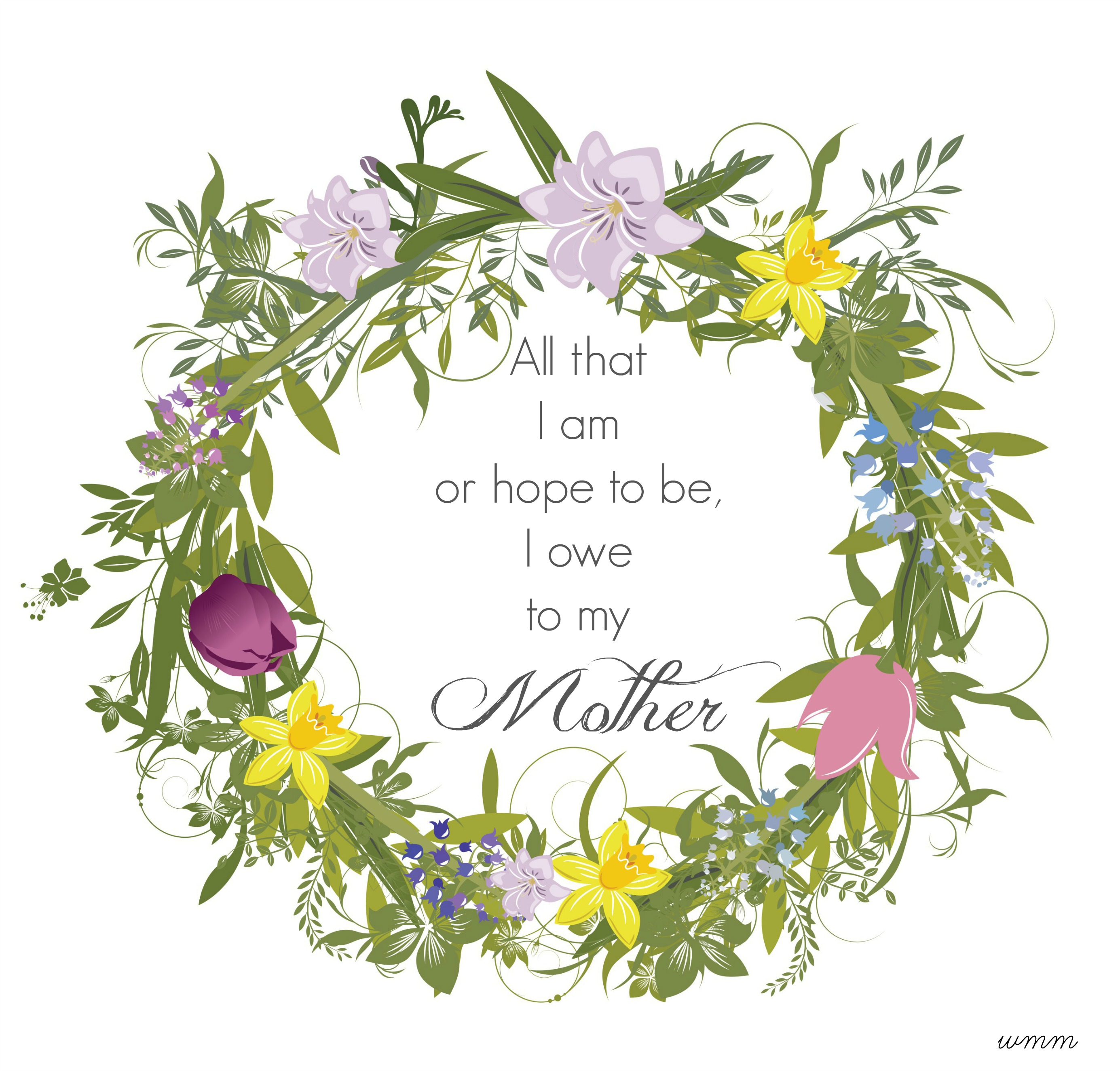 All that I am or hope to be, I owe to my Mother by meeganmakes.com