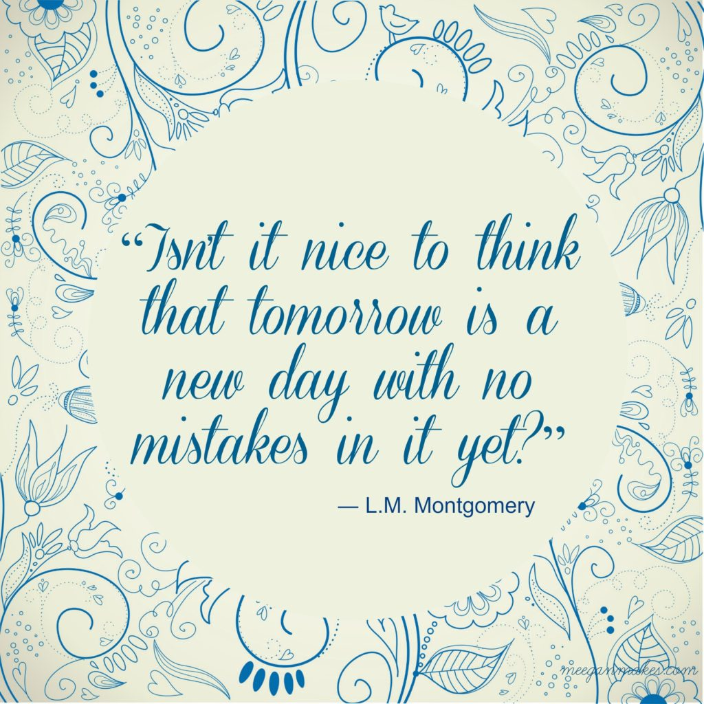 Isn't it nice to think that tomorrow is a new day with no mistakes in it yet Free Printable from meeganmakes.com